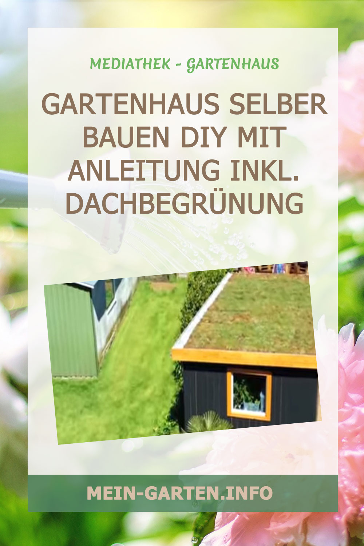 Gartenhaus selber bauen DIY mit Anleitung inkl. Dachbegrünung