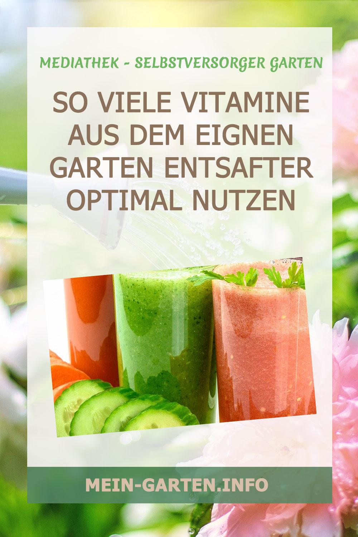 So viele Vitamine aus dem eignen Garten Entsafter optimal nutzen